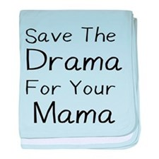 SAVE THE DRAMA FOR YOUR MAMA baby blanket