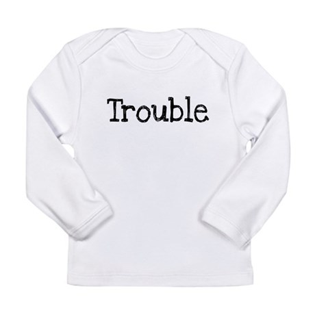 TROUBLE Long Sleeve Infant T-Shirt