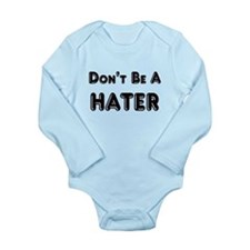 DON'T BE A HATER Long Sleeve Infant Bodysuit