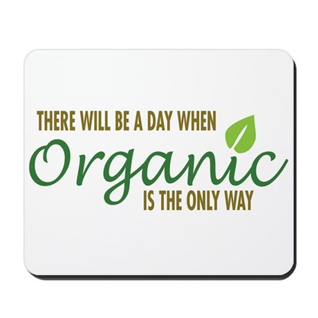 Organic is the Only Way Mousepad