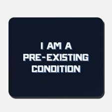 I Am A Pre-Existing Condition Mousepad