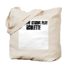 Only the strong play roulette Tote Bag