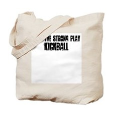 Only the strong play kickball Tote Bag