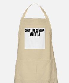 Only the strong wrestle Apron