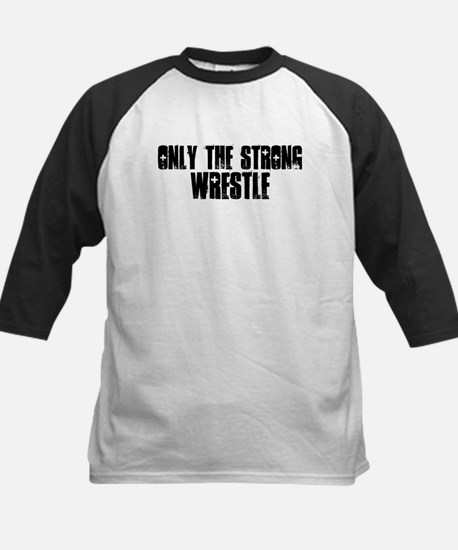 Only the strong wrestle Kids Baseball Jersey