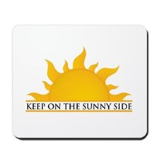 Keep On The Sunny Side Mousepad