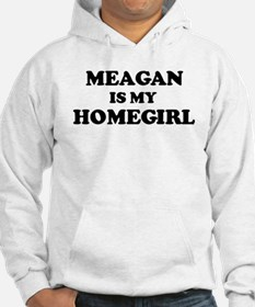 Meagan Is My Homegirl Hoodie