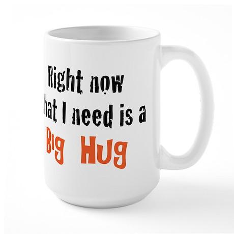 I need a Big Hug Large Mug