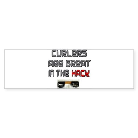 Curlers are Great in the Hack Bumper Sticker