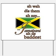 Jamaicans ah de baddest! - Yard Sign