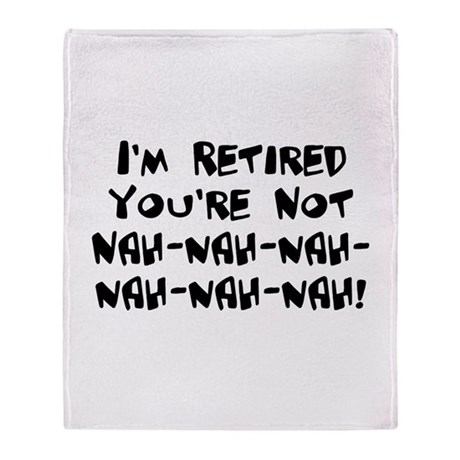 I'm Retired You're Not Nah Na Throw Blanket