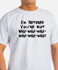 I'm Retired You're Not Nah Na T-Shirt