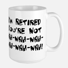 I'm Retired You're Not Nah Na Large Mug