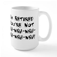 I'm Retired You're Not Nah Na Mug