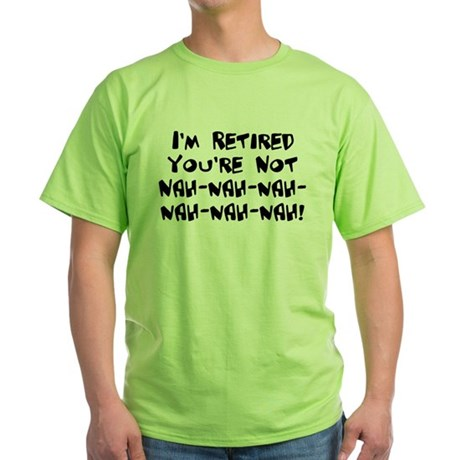 I'm Retired You're Not Nah Na Green T-Shirt