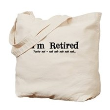 I'm Retired You're Not Nah Na Tote Bag
