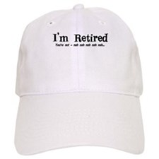 I'm Retired You're Not Nah Na Baseball Cap