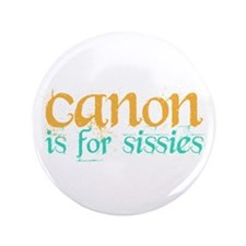 """Canon is 4 Sissies 3.5"""" Button"""