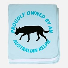 Proudly Owned Kelpie baby blanket