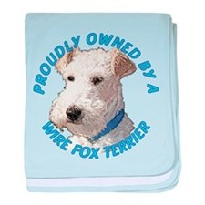 Proudly Owned Wire Fox Terrier baby blanket