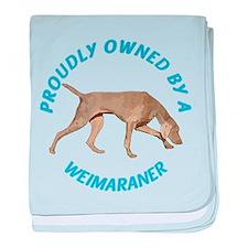 Proudly Owned Weimaraner baby blanket