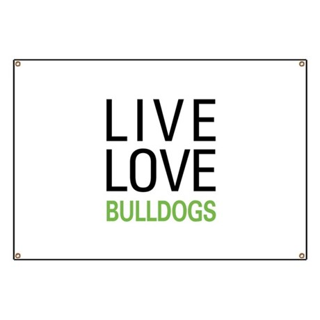 Live Love Bulldogs Banner