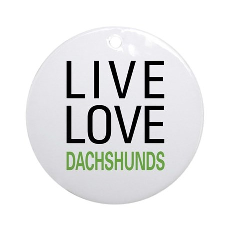 Live Love Dachshunds Ornament (Round)