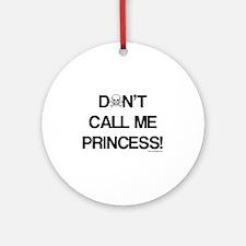 Don't Call Me Princess! Ornament (Round)