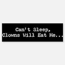 Can't Sleep Clowns Will...Bumper Bumper Bumper Sticker