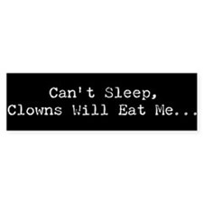 Can't Sleep Clowns Will...Bumper Bumper Sticker