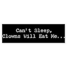 Can't Sleep Clowns Will...Bumper Bumper Sticker