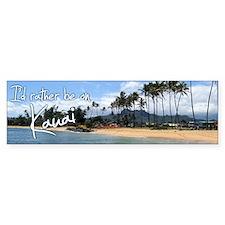I'd Rather Be on Kauai Bumper Bumper Sticker