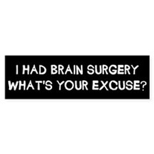 I Had Brain Surgery Bumper Sticker