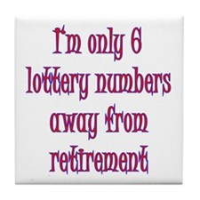 Only 6 Lottery numbers away Tile Coaster