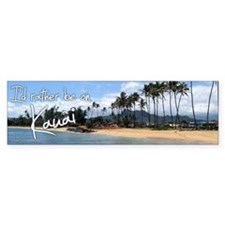 I'd Rather Be on Kauai Bumper Bumper Sticker