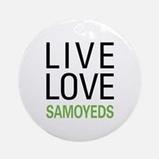 Live Love Samoyeds Ornament (Round)