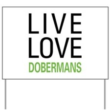 Live Love Dobermans Yard Sign