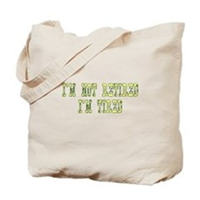 I'm Not Retired I'm Tired Tote Bag