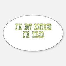 I'm Not Retired I'm Tired Decal