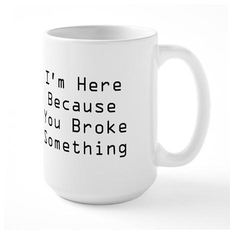 You Broke Something Large Mug (white)
