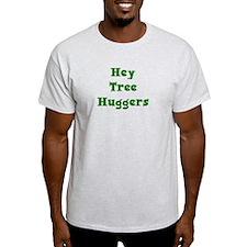 Hey Tree Huggers T-Shirt