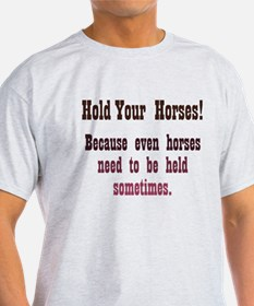 Horses need to be Held T-Shirt