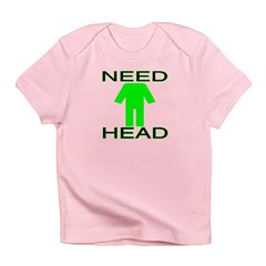 Need Head Infant T-Shirt