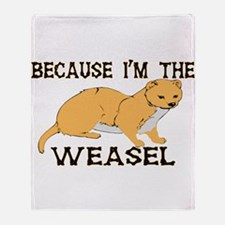 Because I'm The Weasel Throw Blanket