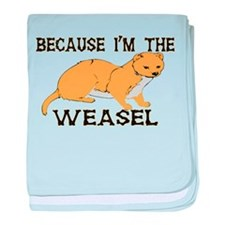 Because I'm The Weasel baby blanket