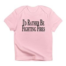 Rather Fight Fires Infant T-Shirt