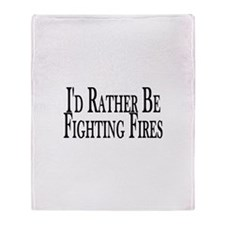 Rather Fight Fires Throw Blanket