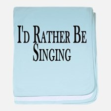 Rather Be Singing baby blanket