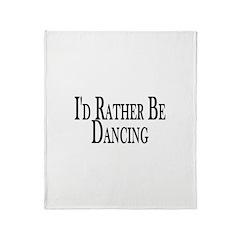 Rather Be Dancing Throw Blanket