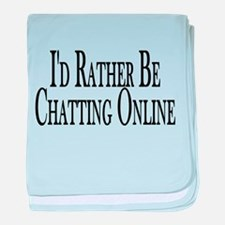 Rather Be Chatting Online baby blanket